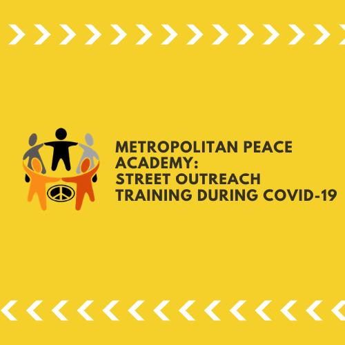 Metropolitan Peace Academy: Street Outreach Training During COVID-19